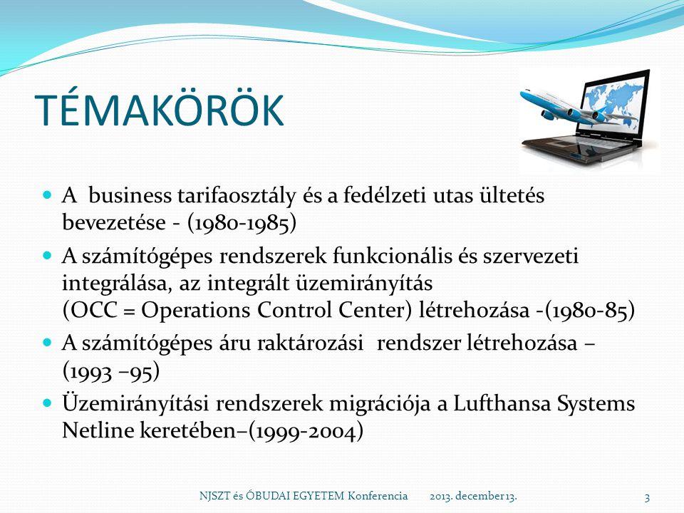TÉMAKÖRÖK A business tarifaosztály és a fedélzeti utas ültetés bevezetése - (1980-1985) A számítógépes rendszerek funkcionális és szervezeti integrálá