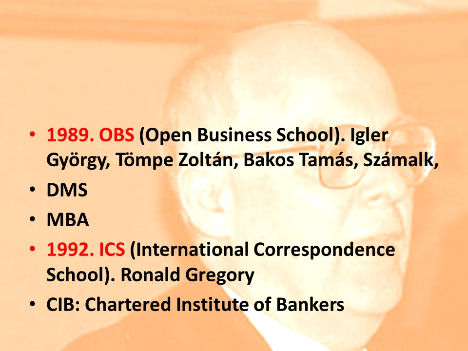 1989. OBS (Open Business School). Igler György, Tömpe Zoltán, Bakos Tamás, Számalk, DMS MBA 1992. ICS (International Correspondence School). Ronald Gr