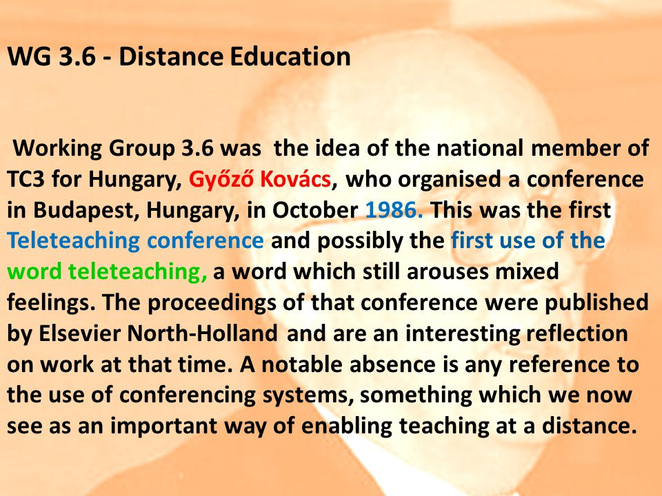 Working Group 3.6 was the idea of the national member of TC3 for Hungary, Győző Kovács, who organised a conference in Budapest, Hungary, in October 1986.