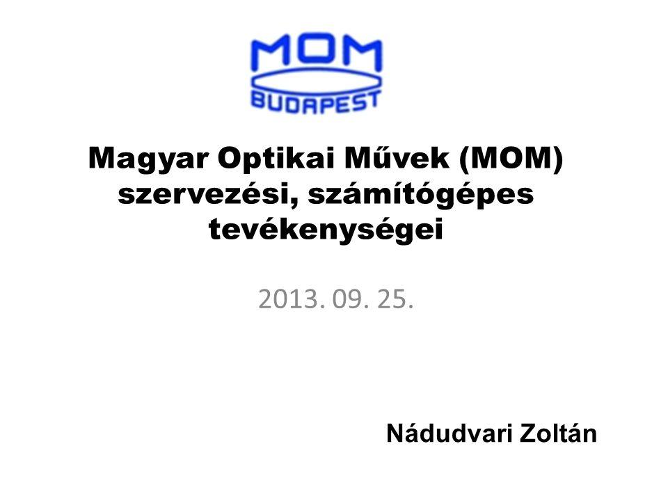 Magyar Optikai Művek (MOM) szervezési, számítógépes tevékenységei 2013. 09. 25. Nádudvari Zoltán