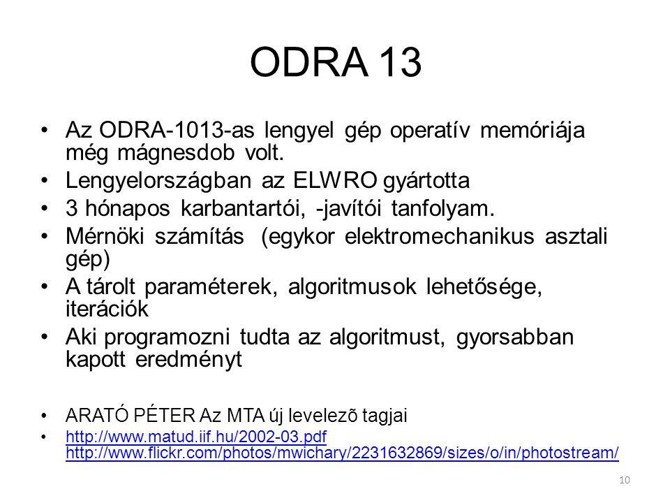 10 ODRA 13 Az ODRA-1013-as lengyel gép operatív memóriája még mágnesdob volt.