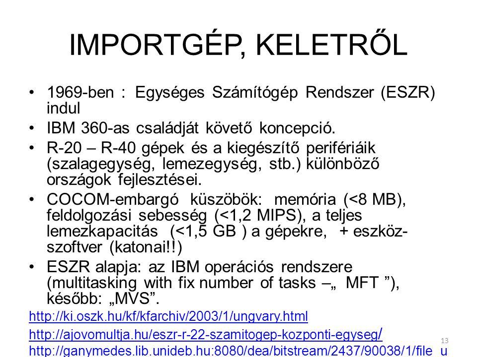 13 IMPORTGÉP, KELETRŐL 1969-ben : Egységes Számítógép Rendszer (ESZR) indul IBM 360-as családját követő koncepció.