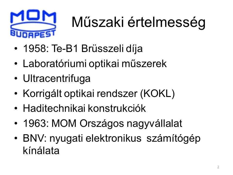 2 Műszaki értelmesség 1958: Te-B1 Brüsszeli díja Laboratóriumi optikai műszerek Ultracentrifuga Korrigált optikai rendszer (KOKL) Haditechnikai konstrukciók 1963: MOM Országos nagyvállalat BNV: nyugati elektronikus számítógép kínálata