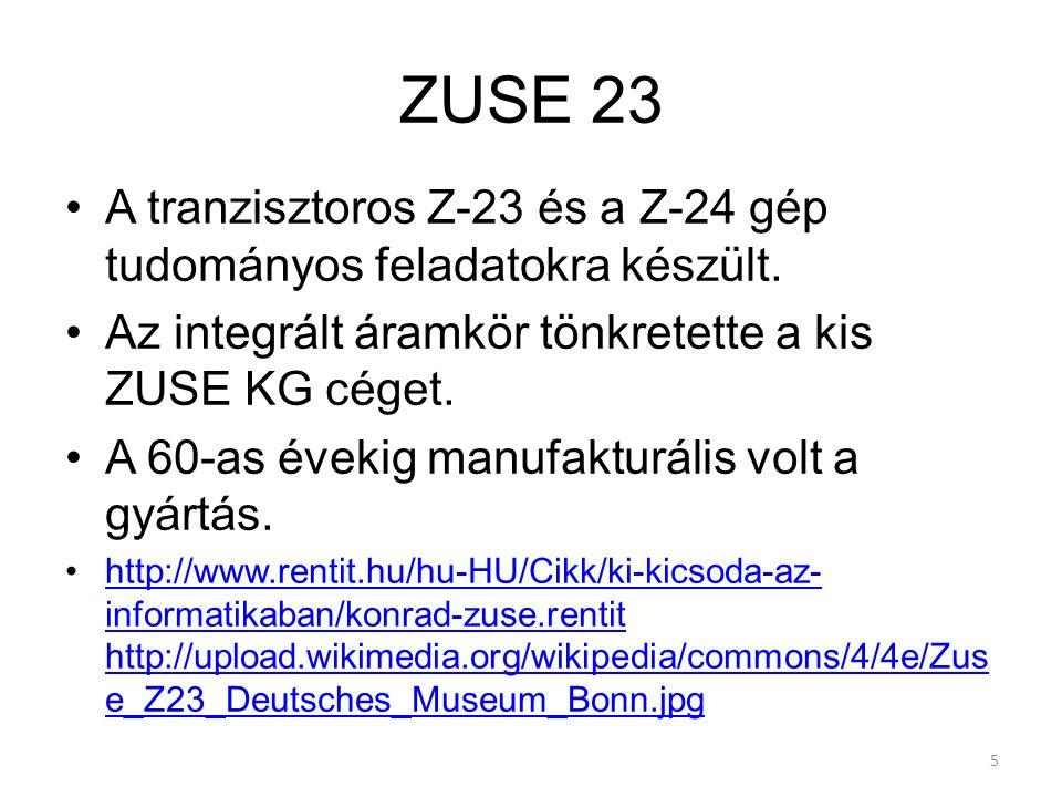 5 ZUSE 23 A tranzisztoros Z-23 és a Z-24 gép tudományos feladatokra készült.