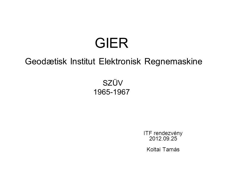 GIER Geodætisk Institut Elektronisk Regnemaskine SZÜV 1965-1967 ITF rendezvény 2012.09.25 Koltai Tamás