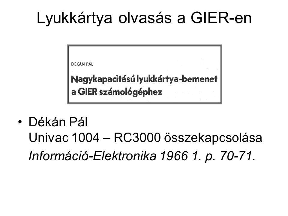 Lyukkártya olvasás a GIER-en Dékán Pál Univac 1004 – RC3000 összekapcsolása Információ-Elektronika 1966 1.