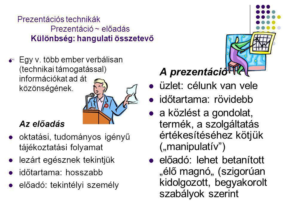 Prezentációs technikák Prezentáció ~ előadás Különbség: hangulati összetevő  Egy v. több ember verbálisan (technikai támogatással) információkat ad á