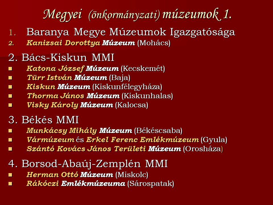 Megyei (önkormányzati) múzeumok 1. 1. Baranya Megye Múzeumok Igazgatósága 2. Kanizsai Dorottya Múzeum (Mohács) 2. Bács-Kiskun MMI Katona József Múzeum