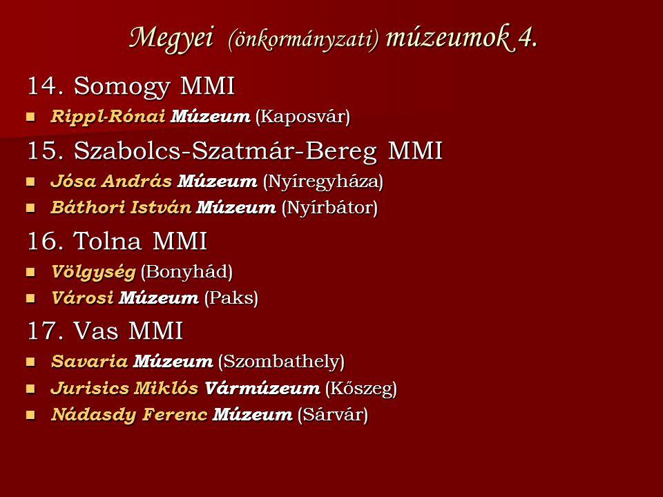 Megyei (önkormányzati) múzeumok 4. 14. Somogy MMI Rippl-Rónai Múzeum (Kaposvár) Rippl-Rónai Múzeum (Kaposvár) 15. Szabolcs-Szatmár-Bereg MMI Jósa Andr