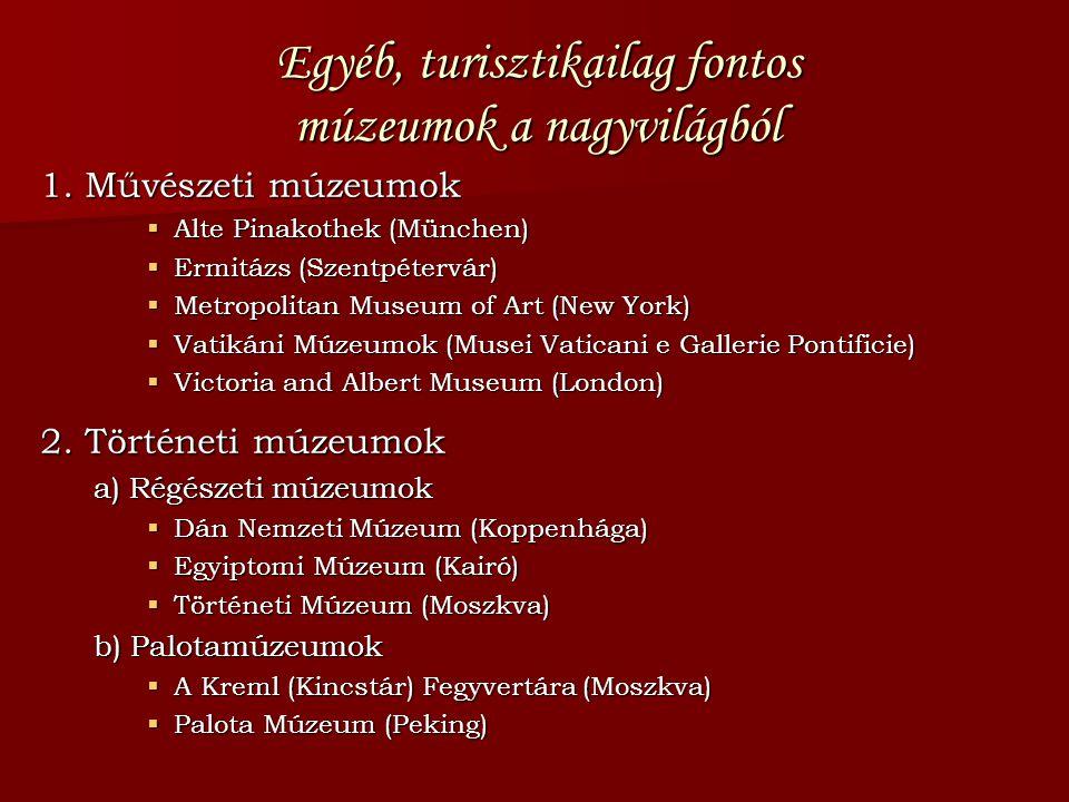 Egyéb, turisztikailag fontos múzeumok a nagyvilágból 1. Művészeti múzeumok  Alte Pinakothek (München)  Ermitázs (Szentpétervár)  Metropolitan Museu