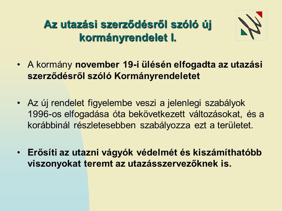 Az utazási szerződésről szóló új kormányrendelet I. A kormány november 19-i ülésén elfogadta az utazási szerződésről szóló Kormányrendeletet Az új ren