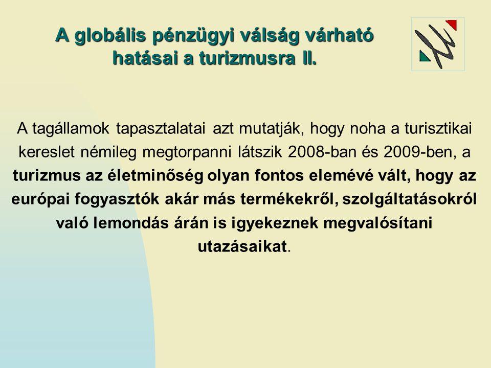 A tagállamok tapasztalatai azt mutatják, hogy noha a turisztikai kereslet némileg megtorpanni látszik 2008-ban és 2009-ben, a turizmus az életminőség