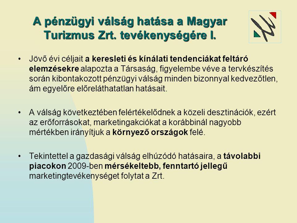 A pénzügyi válság hatása a Magyar Turizmus Zrt. tevékenységére I. Jövő évi céljait a keresleti és kínálati tendenciákat feltáró elemzésekre alapozta a