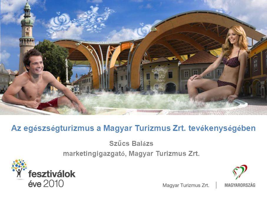 Az eg é szs é gturizmus a Magyar Turizmus Zrt. tev é kenys é g é ben Szűcs Bal á zs marketingigazgat ó, Magyar Turizmus Zrt.