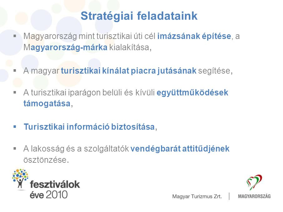 Stratégiai feladataink  Magyarország mint turisztikai úti cél imázsának építése, a Magyarország-márka kialakítása,  A magyar turisztikai kínálat pia
