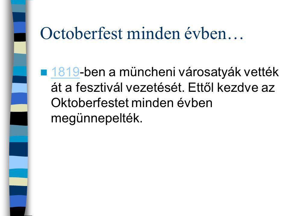 Octoberfest minden évben… 1819-ben a müncheni városatyák vették át a fesztivál vezetését.