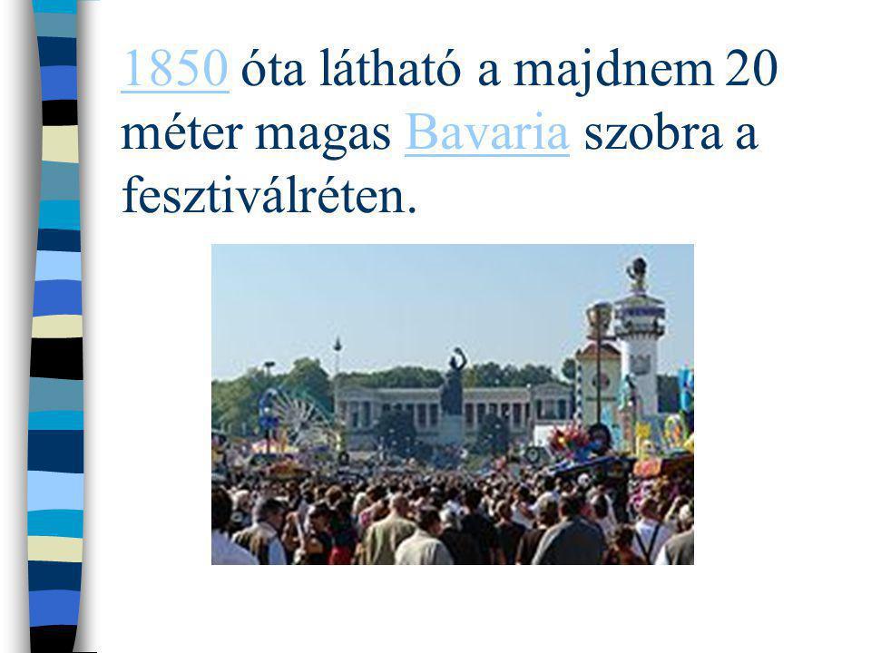 18501850 óta látható a majdnem 20 méter magas Bavaria szobra a fesztiválréten.Bavaria