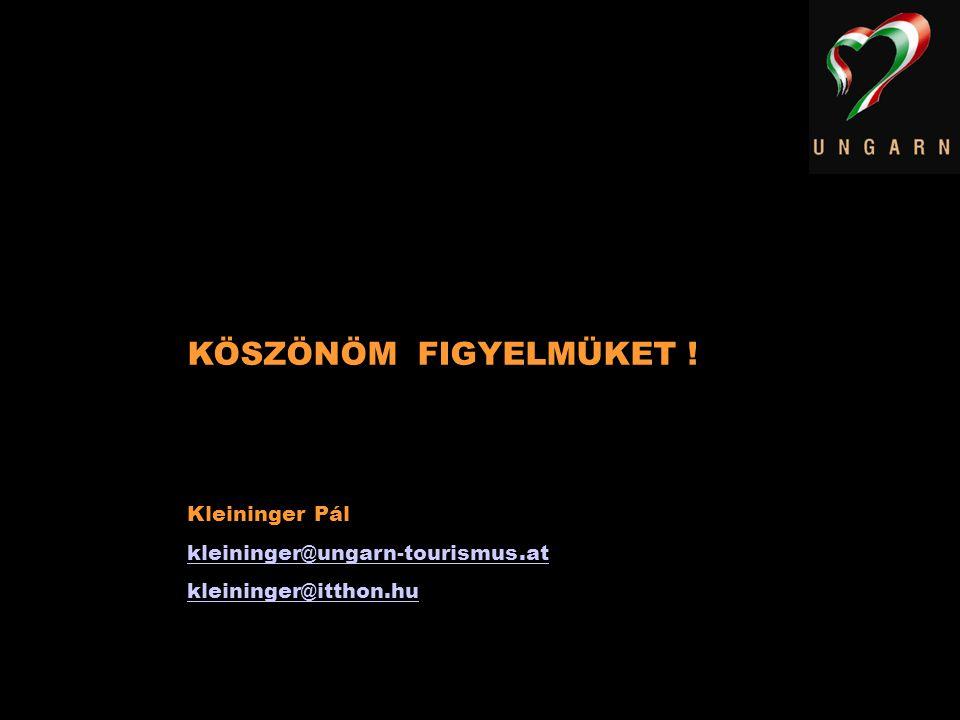 KÖSZÖNÖM FIGYELMÜKET ! Kleininger Pál kleininger@ungarn-tourismus.at kleininger@itthon.hu