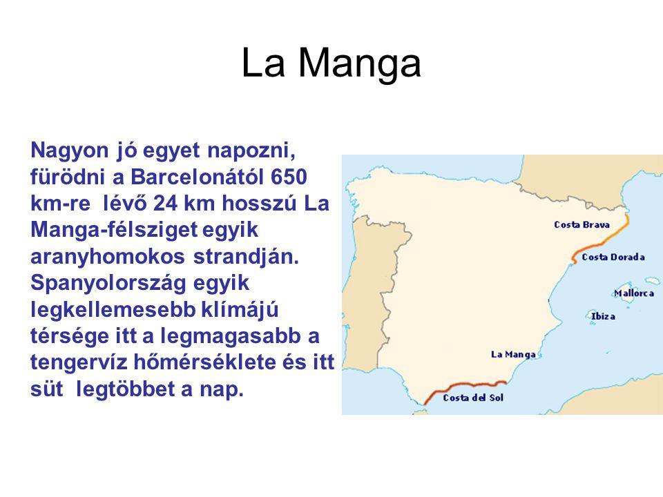 La Manga Nagyon jó egyet napozni, fürödni a Barcelonától 650 km-re lévő 24 km hosszú La Manga-félsziget egyik aranyhomokos strandján. Spanyolország eg