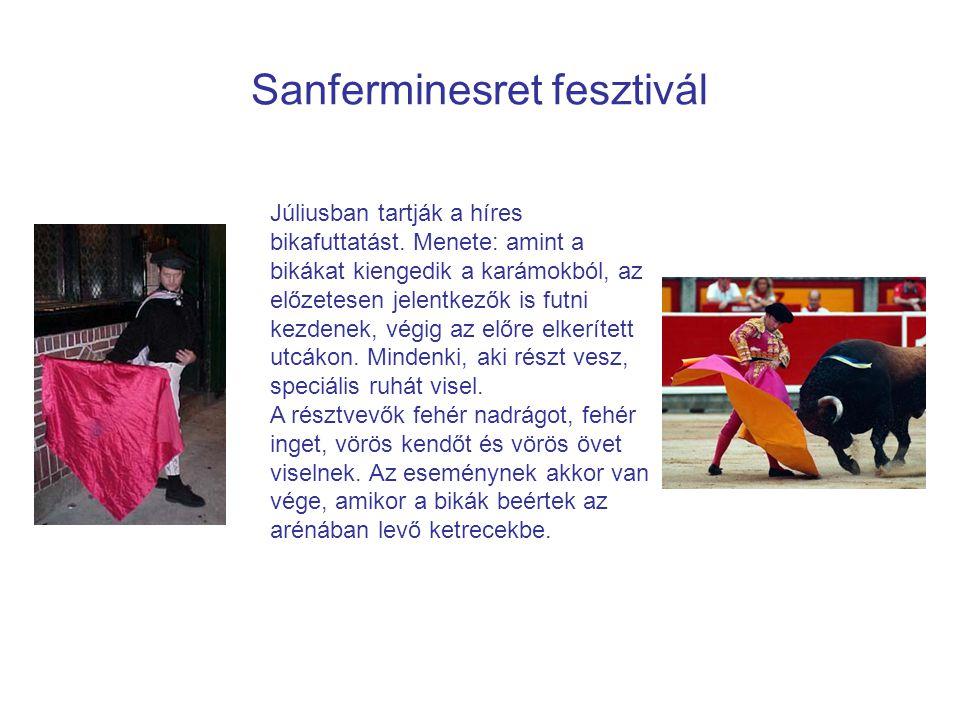 Sanferminesret fesztivál Júliusban tartják a híres bikafuttatást. Menete: amint a bikákat kiengedik a karámokból, az előzetesen jelentkezők is futni k