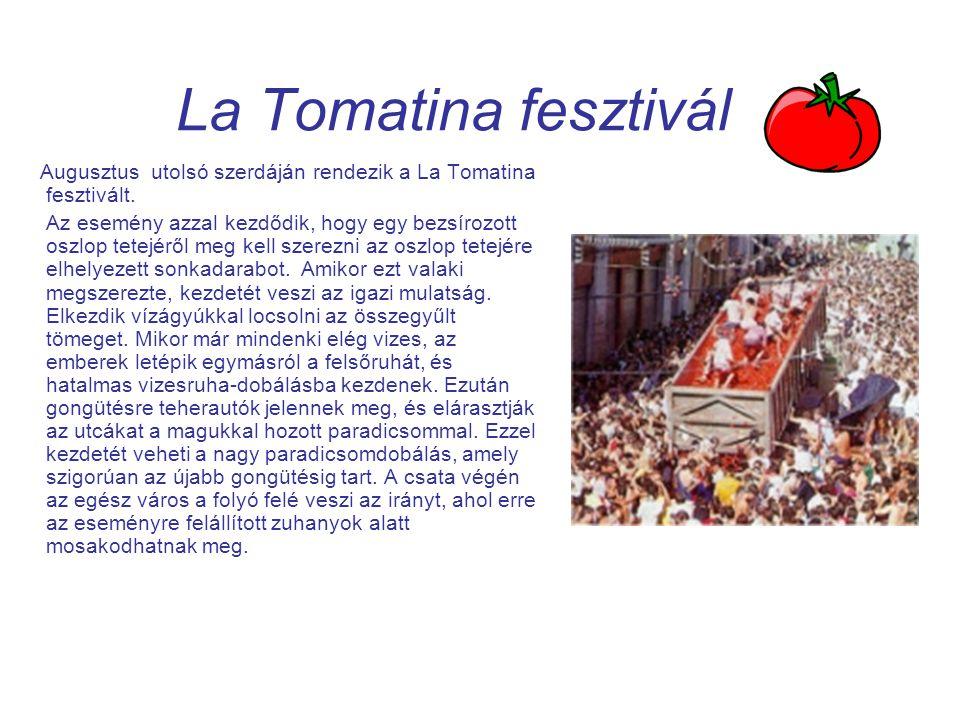La Tomatina fesztivál Augusztus utolsó szerdáján rendezik a La Tomatina fesztivált. Az esemény azzal kezdődik, hogy egy bezsírozott oszlop tetejéről m