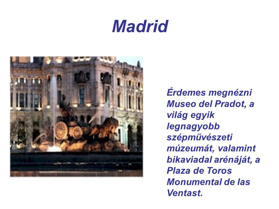 Madrid Érdemes megnézni Museo del Pradot, a világ egyik legnagyobb szépművészeti múzeumát, valamint bikaviadal arénáját, a Plaza de Toros Monumental d