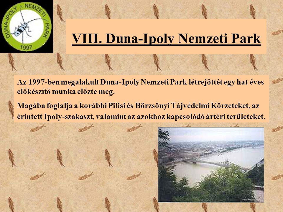 VIII. Duna-Ipoly Nemzeti Park Az 1997-ben megalakult Duna-Ipoly Nemzeti Park létrejöttét egy hat éves előkészítő munka előzte meg. Magába foglalja a k