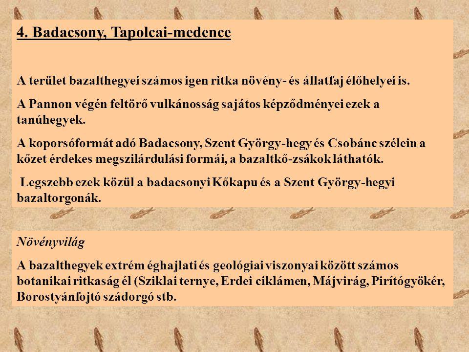 4. Badacsony, Tapolcai-medence A terület bazalthegyei számos igen ritka növény- és állatfaj élőhelyei is. A Pannon végén feltörő vulkánosság sajátos k