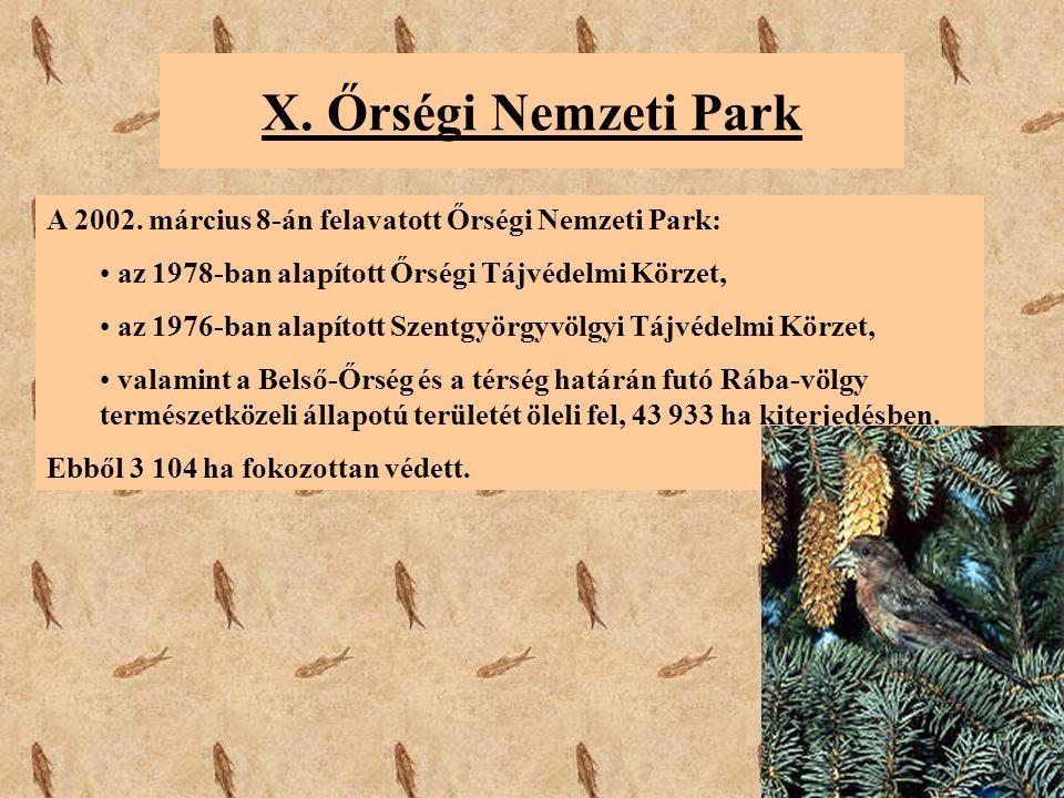 X. Őrségi Nemzeti Park A 2002. március 8-án felavatott Őrségi Nemzeti Park: az 1978-ban alapított Őrségi Tájvédelmi Körzet, az 1976-ban alapított Szen