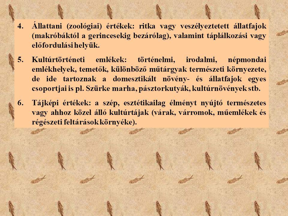 4.Állattani (zoológiai) értékek: ritka vagy veszélyeztetett állatfajok (makróbáktól a gerincesekig bezárólag), valamint táplálkozási vagy előfordulási