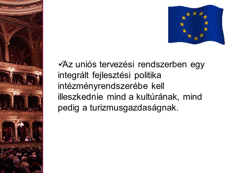 Az uniós tervezési rendszerben egy integrált fejlesztési politika intézményrendszerébe kell illeszkednie mind a kultúrának, mind pedig a turizmusgazdaságnak.