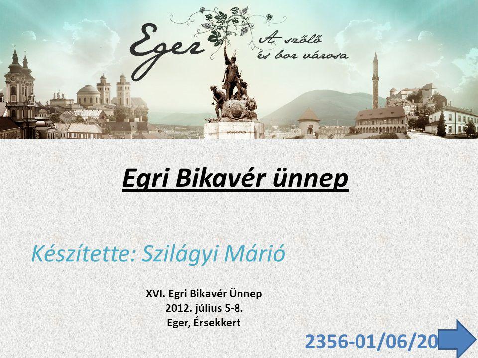 Egri Bikavér ünnep Készítette: Szilágyi Márió 2356-01/06/20 XVI.
