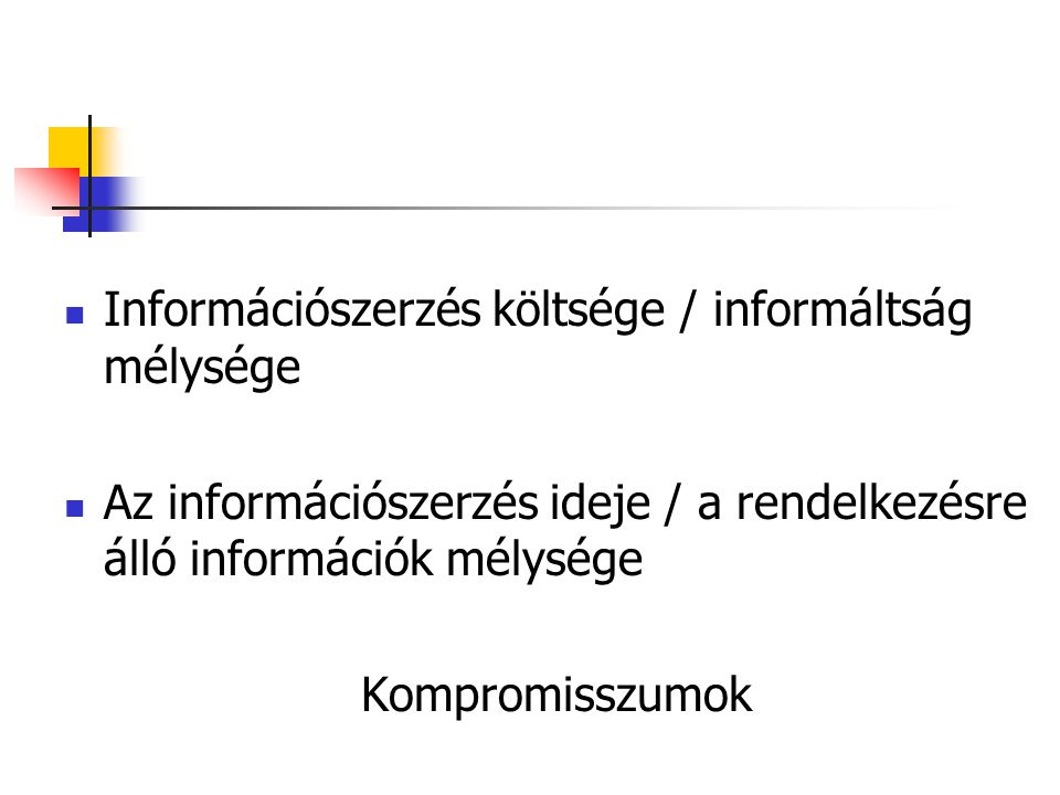 Információszerzés költsége / informáltság mélysége Az információszerzés ideje / a rendelkezésre álló információk mélysége Kompromisszumok
