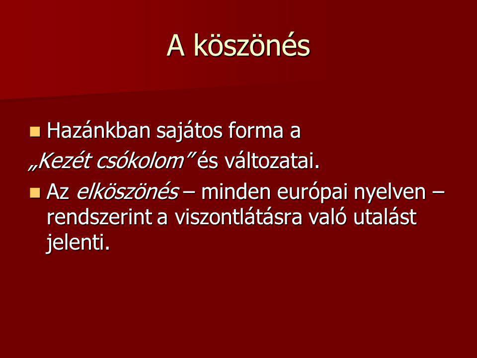 """A köszönés Hazánkban sajátos forma a Hazánkban sajátos forma a """"Kezét csókolom"""" és változatai. Az elköszönés – minden európai nyelven – rendszerint a"""