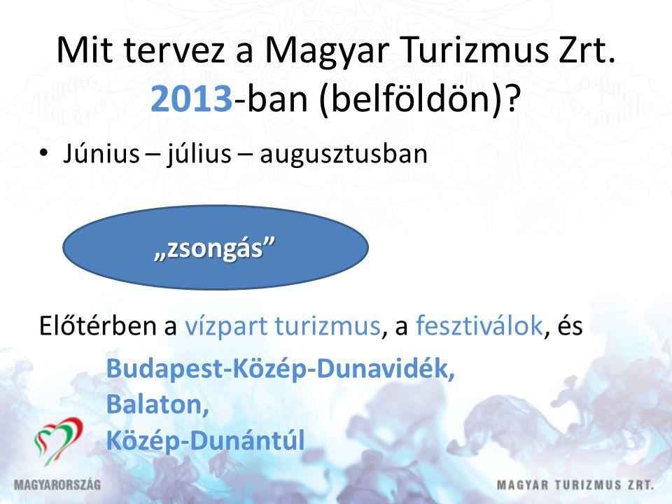 Mit tervez a Magyar Turizmus Zrt. 2013-ban (belföldön)? Június – július – augusztusban Előtérben a vízpart turizmus, a fesztiválok, és Budapest-Közép-