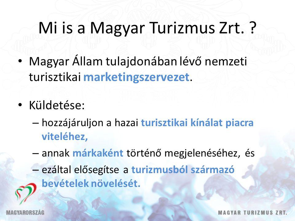 Mi is a Magyar Turizmus Zrt. ? Magyar Állam tulajdonában lévő nemzeti turisztikai marketingszervezet. Küldetése: – hozzájáruljon a hazai turisztikai k