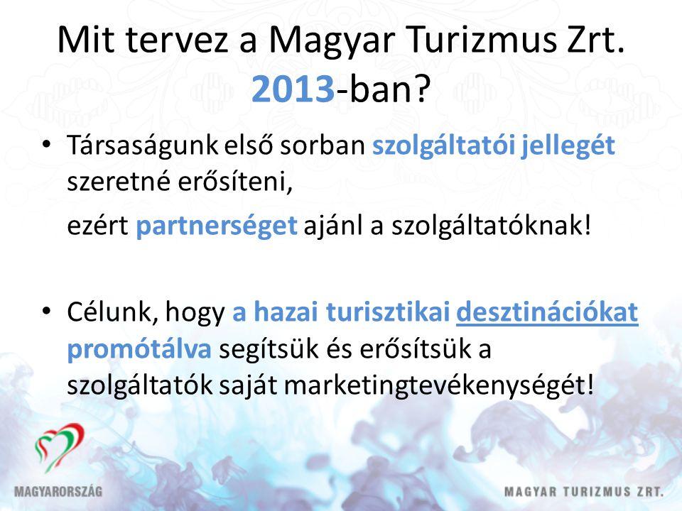 Mit tervez a Magyar Turizmus Zrt. 2013-ban? Társaságunk első sorban szolgáltatói jellegét szeretné erősíteni, ezért partnerséget ajánl a szolgáltatókn