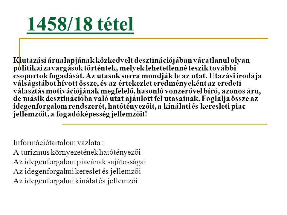 1458/18 tétel Kiutazási árualapjának közkedvelt desztinációjában váratlanul olyan politikai zavargások történtek, melyek lehetetlenné teszik további c