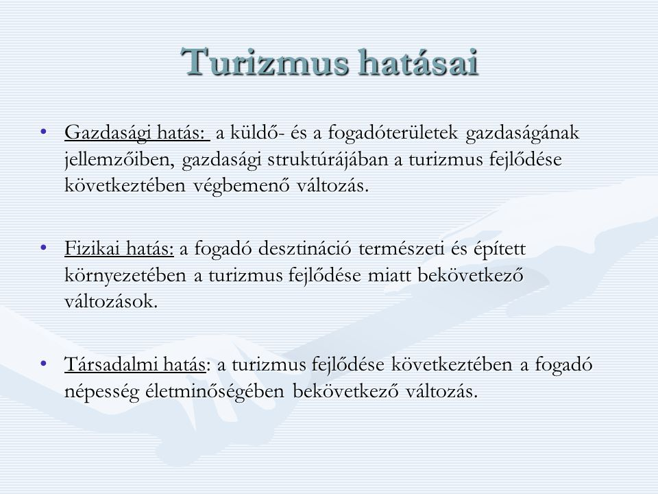 Turizmus hatásai Gazdasági hatás: a küldő- és a fogadóterületek gazdaságának jellemzőiben, gazdasági struktúrájában a turizmus fejlődése következtében