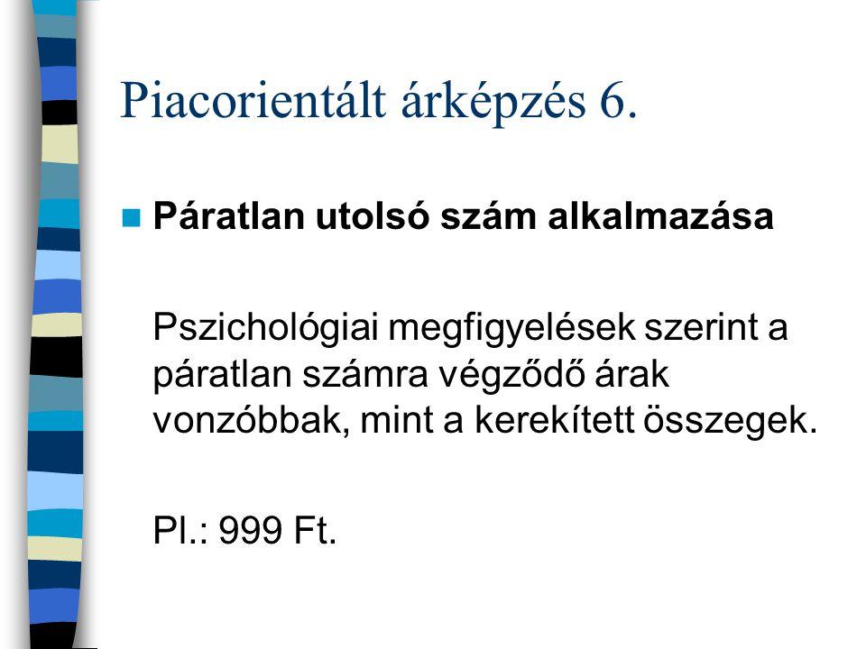 Piacorientált árképzés 5. Promóciós árak Pl.: rövid időszakra (Húsvéti kedvezmények) engedményes árak alkalmazása