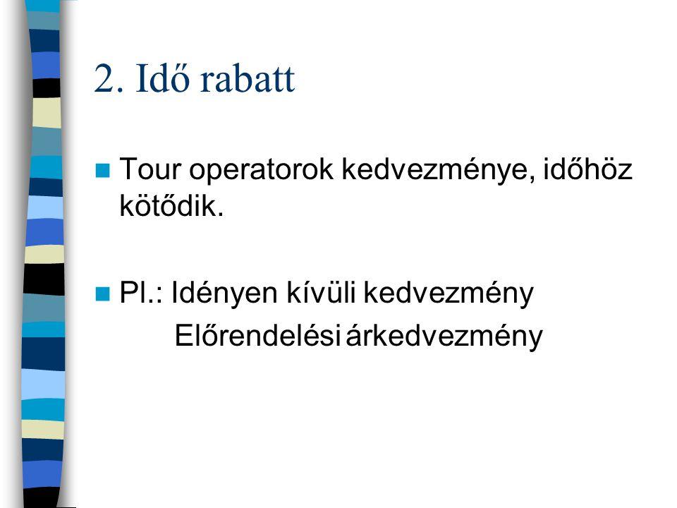 1. Mennyiségi rabatt A tour operatorok nagy mennyiségű kapacitások lekötéséért jelentős kedvezményeket kapnak, amely lehetővé teszi számukra a közvetí