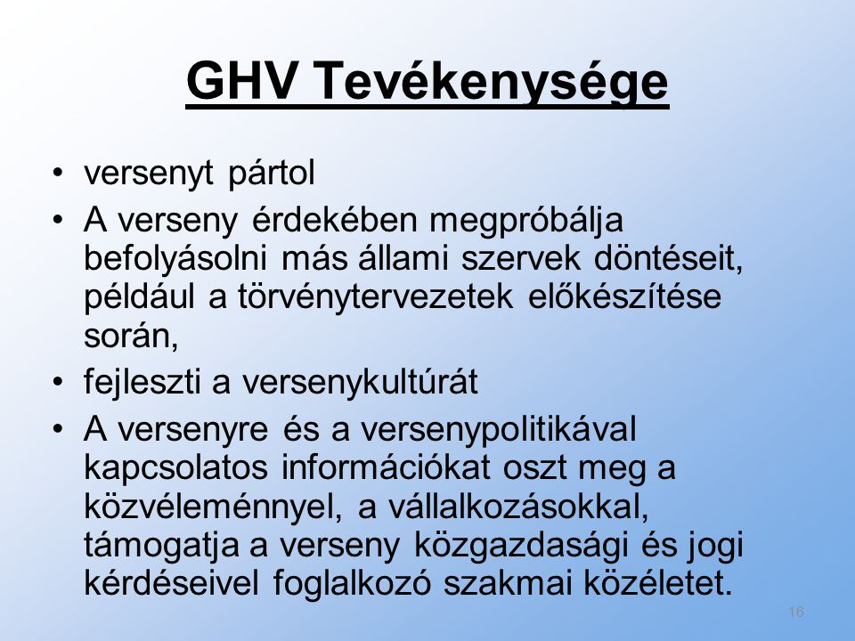 GHV Tevékenysége versenyt pártol A verseny érdekében megpróbálja befolyásolni más állami szervek döntéseit, például a törvénytervezetek előkészítése s