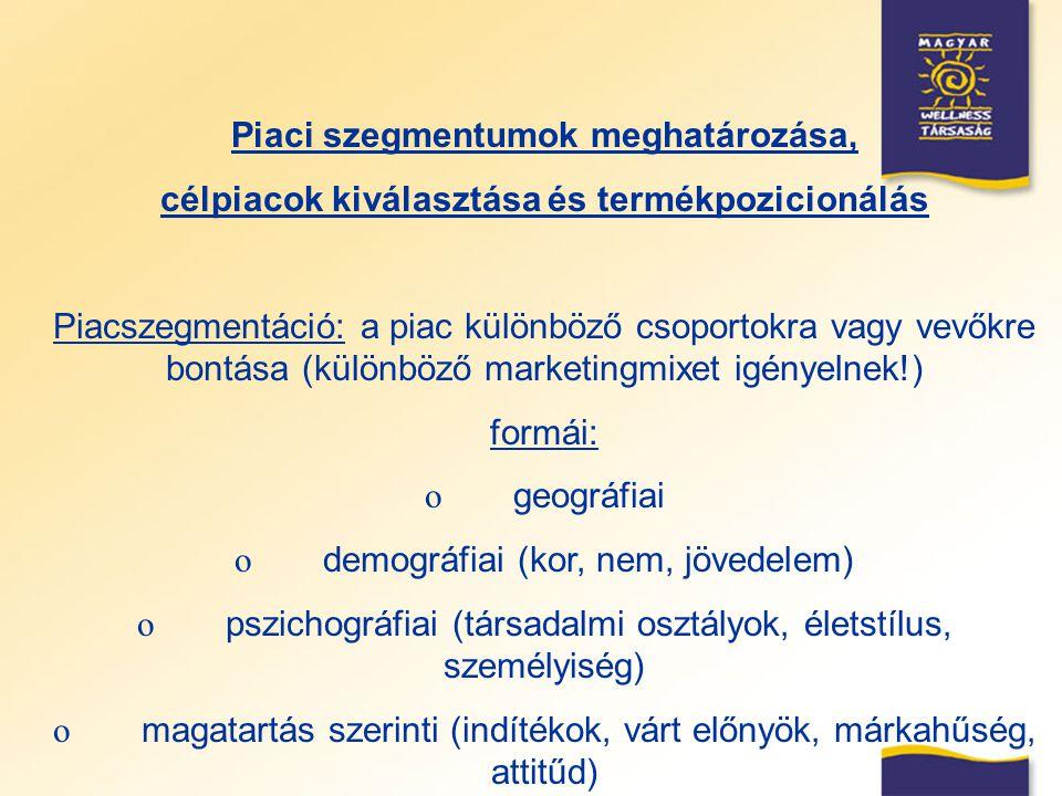 Piaci szegmentumok meghatározása, célpiacok kiválasztása és termékpozicionálás Piacszegmentáció: a piac különböző csoportokra vagy vevőkre bontása (kü