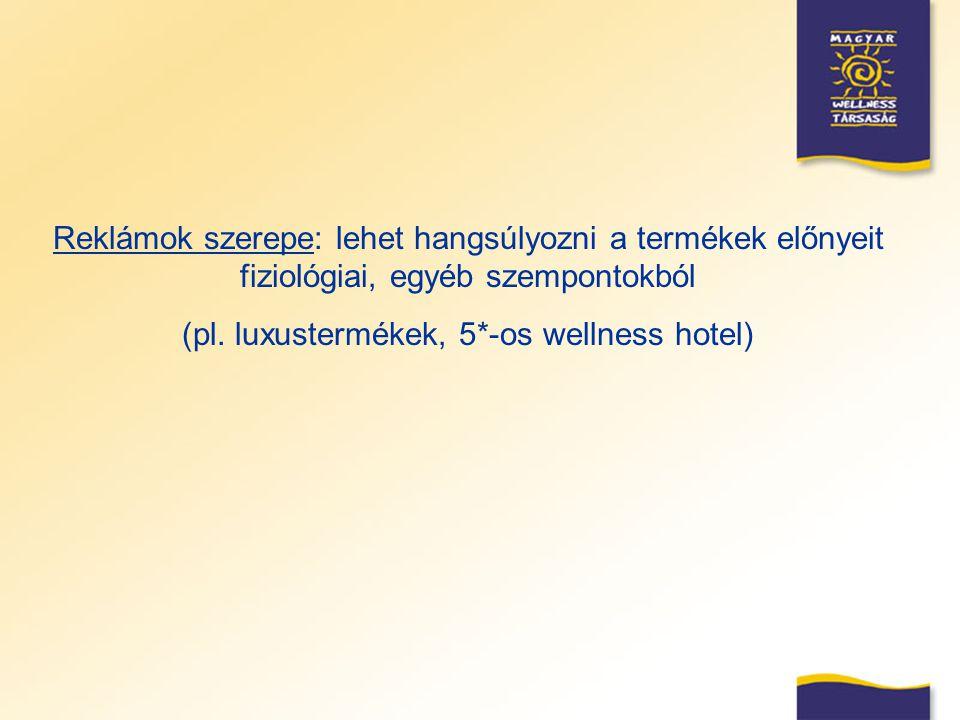 Reklámok szerepe: lehet hangsúlyozni a termékek előnyeit fiziológiai, egyéb szempontokból (pl. luxustermékek, 5*-os wellness hotel)