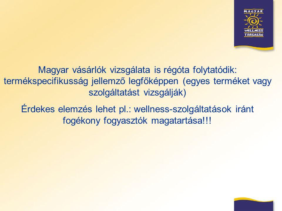 Magyar vásárlók vizsgálata is régóta folytatódik: termékspecifikusság jellemző legfőképpen (egyes terméket vagy szolgáltatást vizsgálják) Érdekes elem