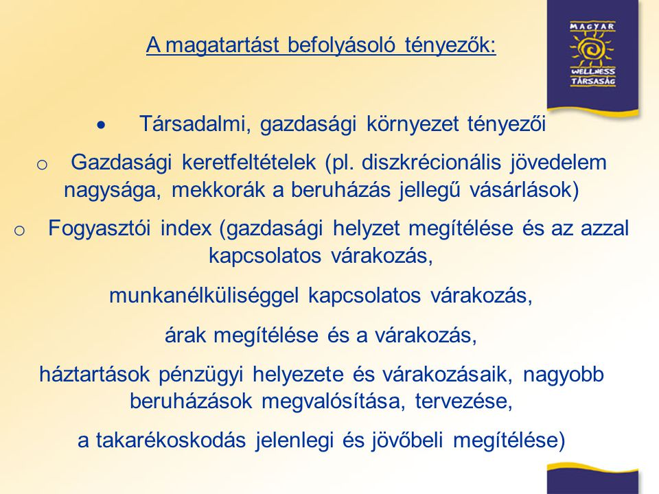 A magatartást befolyásoló tényezők:  Társadalmi, gazdasági környezet tényezői o Gazdasági keretfeltételek (pl. diszkrécionális jövedelem nagysága, me