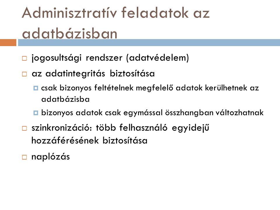 Adminisztratív feladatok az adatbázisban  jogosultsági rendszer (adatvédelem)  az adatintegritás biztosítása  csak bizonyos feltételnek megfelelő a