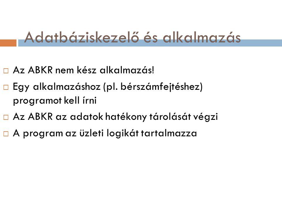 Adatbáziskezelő és alkalmazás  Az ABKR nem kész alkalmazás.