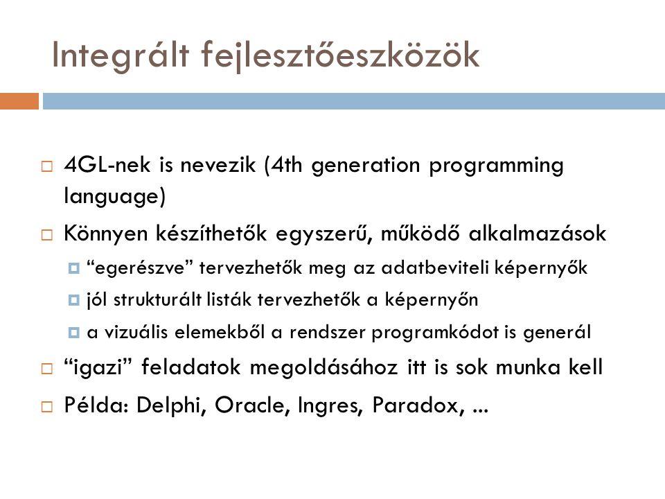 """Integrált fejlesztőeszközök  4GL-nek is nevezik (4th generation programming language)  Könnyen készíthetők egyszerű, működő alkalmazások  """"egerészv"""