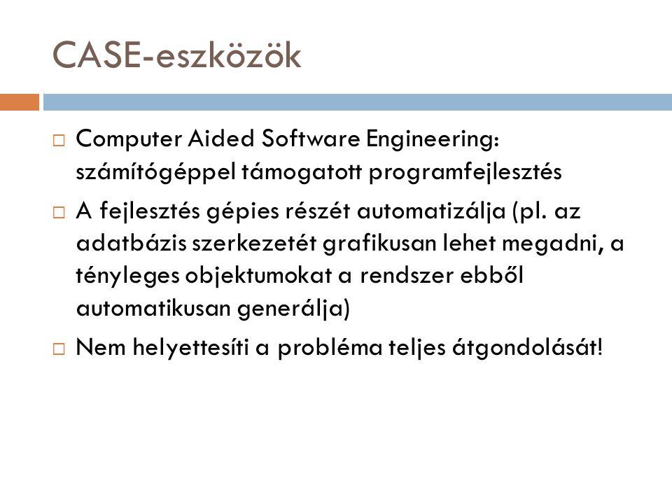CASE-eszközök  Computer Aided Software Engineering: számítógéppel támogatott programfejlesztés  A fejlesztés gépies részét automatizálja (pl.